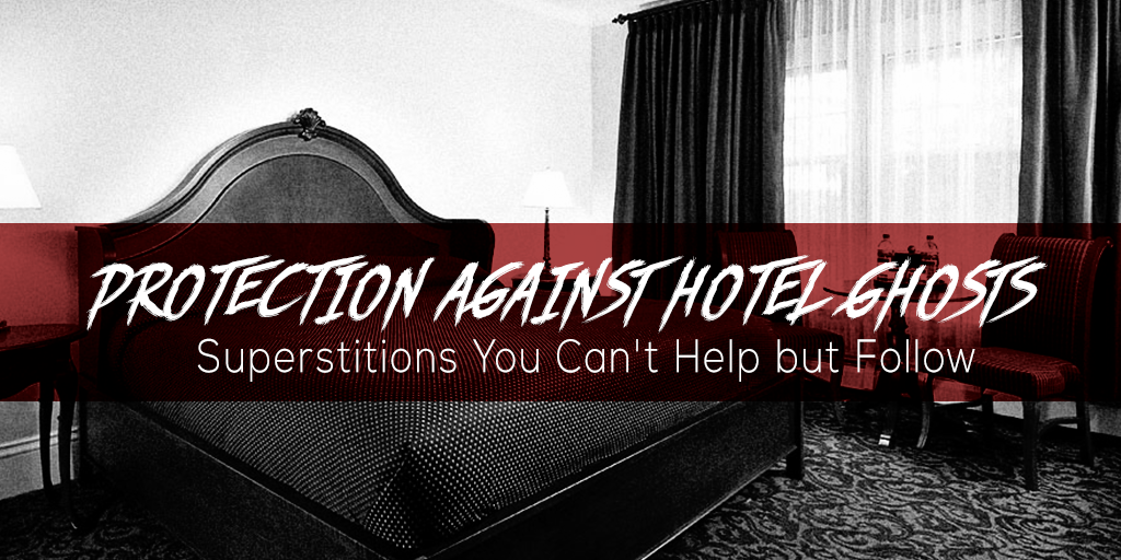 Protection Against Hotel Ghosts: Superstitions You Can't Help but Follow